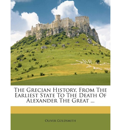 Review The Grecian History, from the Earliest State to the Death of Alexander the Great ... by Oliver Goldsmith DJVU 9781173570750