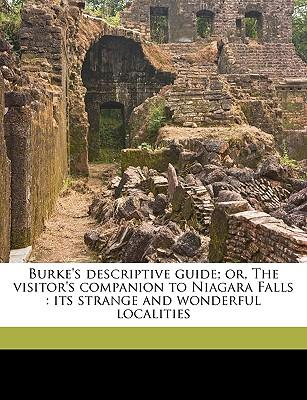Burke's Descriptive Guide; Or, the Visitor's Companion to Niagara Falls: Its Strange and Wonderful Localities