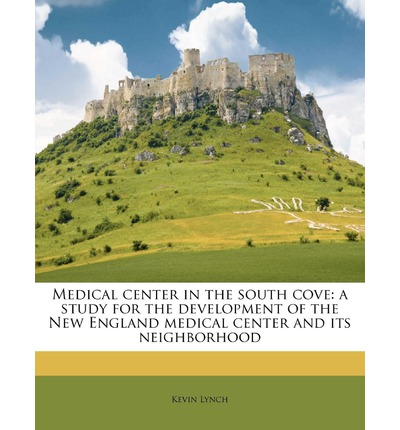 Medical Center in the South Cove: A Study for the Development of the New England Medical Center and Its Neighborhood