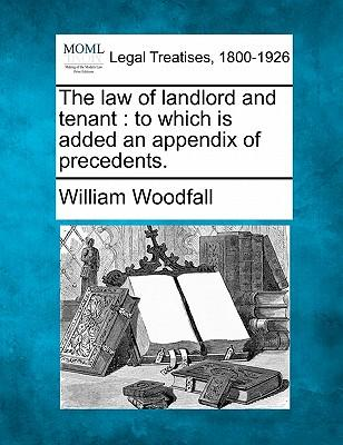 The Law of Landlord and Tenant : To Which Is Added an Appendix of Precedents.