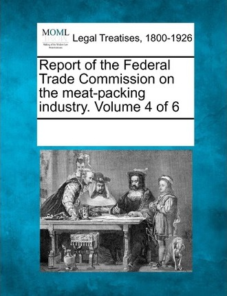 Read e-books online Report of the Federal Trade Commission on the Meat-Packing Industry. Volume 4 of 6 by - 1241099510 PDF