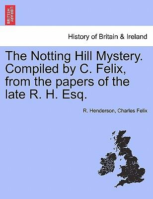 The Notting Hill Mystery. Compiled by C. Felix, from the Papers of the Late R. H. Esq.