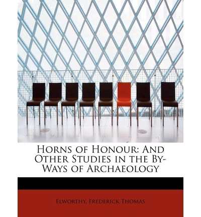 Horns of Honour : And Other Studies in the By-Ways of Archaeology