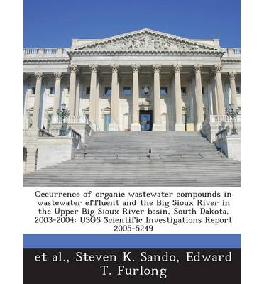 Occurrence of Organic Wastewater Compounds in Wastewater Effluent and the Big Sioux River in the Upper Big Sioux River Basin, South Dakota, 2003-2004: Usgs Scientific Investigations Report 2005-5249