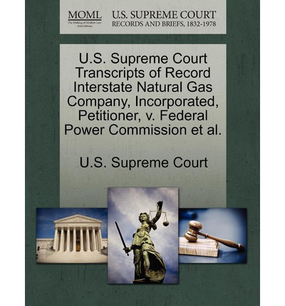 U.S. Supreme Court Transcripts of Record Interstate Natural Gas Company, Incorporated, Petitioner, V. Federal Power Commission et al.