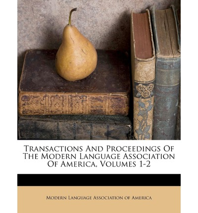 Transactions and Proceedings of the Modern Language Association of America, Volumes 1-2