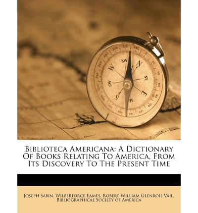 Biblioteca Americana: A Dictionary of Books Relating to America, from Its Discovery to the Present Time