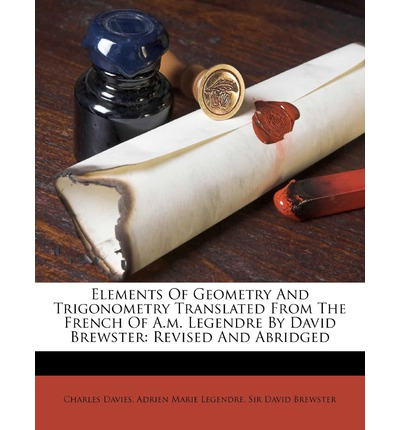 Elements of Geometry and Trigonometry Translated from the French of A.M. Legendre by David Brewster: Revised and Abridged