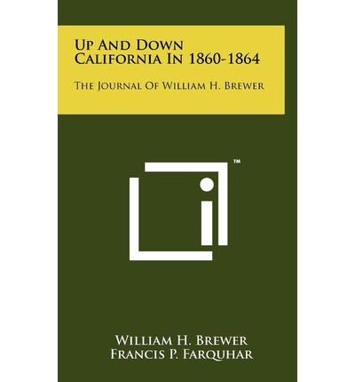 Up and Down California in 1860-1864: The Journal of William H. Brewer