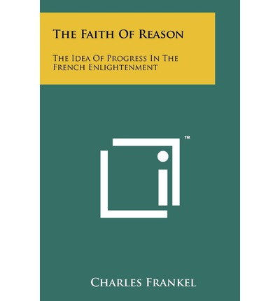 The Faith of Reason: The Idea of Progress in the French Enlightenment
