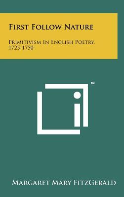 First Follow Nature: Primitivism in English Poetry, 1725-1750