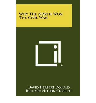 why the north won the civil How the south could have won the civil war by bevin alexander provides  errors that led to confederate defeat  eleventh of the industry of the north,.