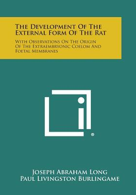 The Development of the External Form of the Rat: With Observations on the Origin of the Extraembryonic Coelom and Foetal Membranes