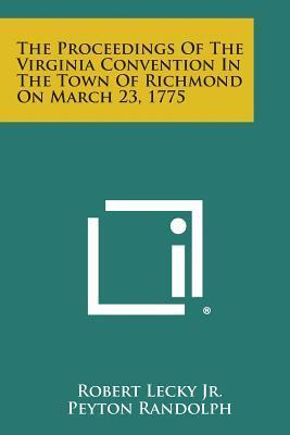 The Proceedings of the Virginia Convention in the Town of Richmond on March 23, 1775