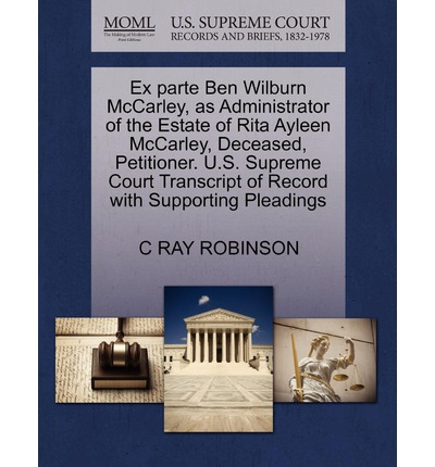 Ex Parte Ben Wilburn McCarley, as Administrator of the Estate of Rita Ayleen McCarley, Deceased, Petitioner. U.S. Supreme Court Transcript of Record with Supporting Pleadings