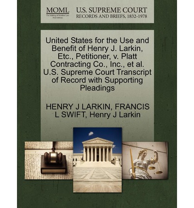 United States for the Use and Benefit of Henry J. Larkin, Etc., Petitioner, V. Platt Contracting Co., Inc., et al. U.S. Supreme Court Transcript of Record with Supporting Pleadings