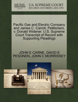 Pacific Gas and Electric Company and James C. Carroll, Petitioners, V. Donald Widener. U.S. Supreme Court Transcript of Record with Supporting Pleadings