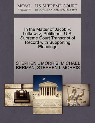 In the Matter of Jacob P. Lefkowitz, Petitioner. U.S. Supreme Court Transcript of Record with Supporting Pleadings