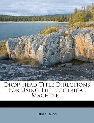Drop-Head Title Directions for Using the Electrical Machine...