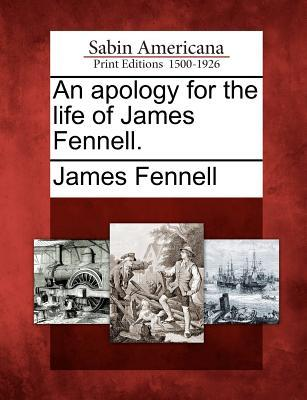 An Apology for the Life of James Fennell.