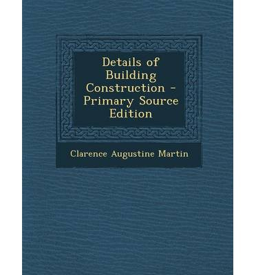 Details of Building Construction - Primary Source Edition