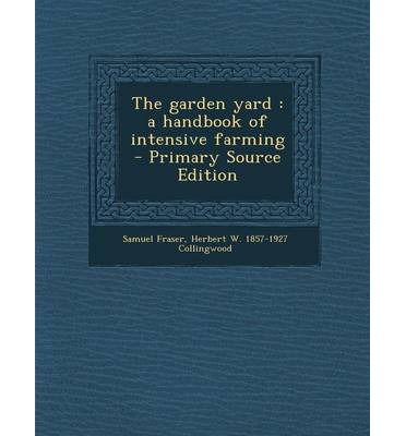 Garden Yard: A Handbook of Intensive Farming