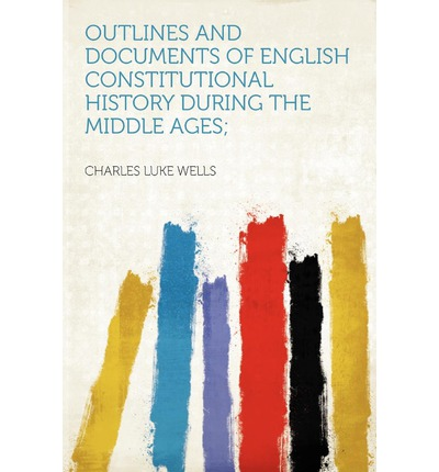 Outlines and Documents of English Constitutional History During the Middle Ages;