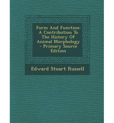 Form and Function: A Contribution to the History of Animal Morphology - Primary Source Edition