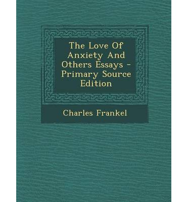 The Love of Anxiety and Others Essays - Primary Source Edition