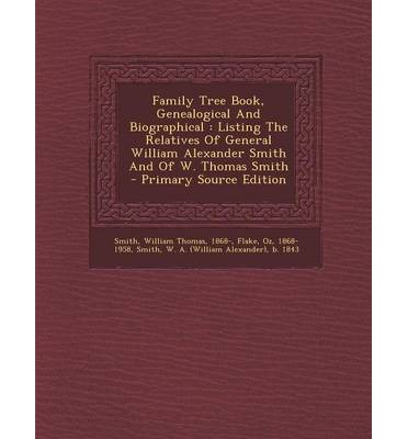 Family Tree Book, Genealogical and Biographical: Listing the Relatives of General William Alexander Smith and of W. Thomas Smith - Primary Source Edit