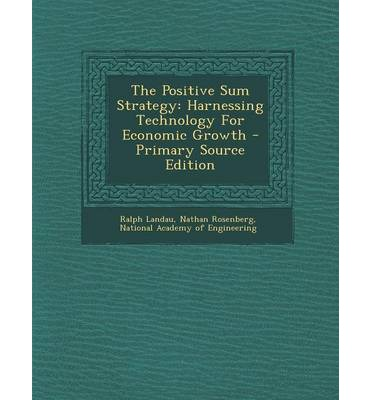 The Positive Sum Strategy: Harnessing Technology for Economic Growth - Primary Source Edition