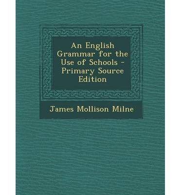 An English Grammar for the Use of Schools - Primary Source Edition