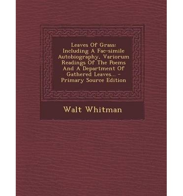 Download Best sellers eBook Leaves of Grass : Including a Fac-Simile Autobiography, Variorum Readings of the Poems and a Department of Gathered Leaves... by Walt Whitman FB2