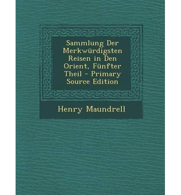 New release Sammlung Der Merkwurdigsten Reisen in Den Orient, Funfter Theil - Primary Source Edition 9781295296163 by Henry Maundrell ePub