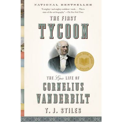 First Tycoon: The Epic Life of Cornelius Vanderbilt
