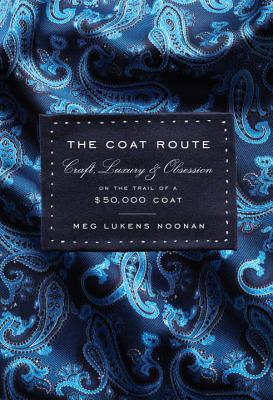 The Coat Route: Craft, Luxury & Obsession on the Trail of a $50,000 Coat