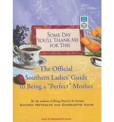 """Some Day You'll Thank Me for This: The Official Southern Ladies Guide to Being a """"Perfect"""" Mother"""