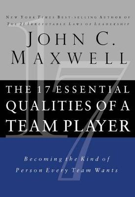 The 17 Essential Qualities of a Team Player : Becoming the Kind of Person Every Team Wants