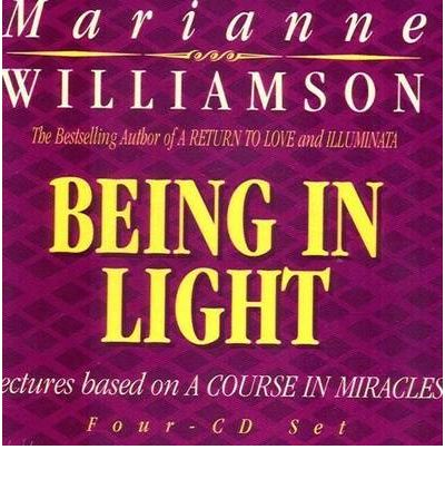 Being in Light: Lectures Based on a Course in Miracles