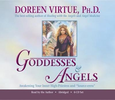 Goddesses and Angels: Awaken Your Inner High-priestess and Source-eress