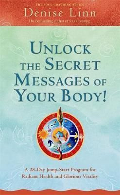 Unlock the Secret Messages of Your Body: A 28-Day Jump-Start Program for Radiant Health and Glorious Vitality