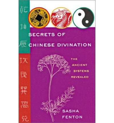 Secrets of Chinese Divination: The Ancient Systems Revealed