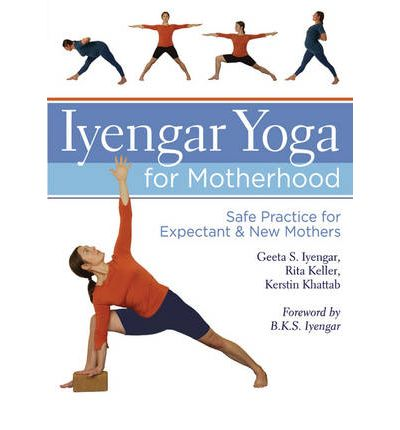 Iyengar Yoga for Motherhood: Safe Practice for Expectant and New Mothers