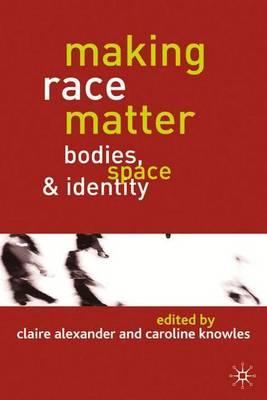 Making Race Matter: Bodies, Space and Identity