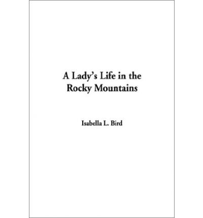 e-Books online libraries free books A Ladys Life in the Rocky Mountains by Professor Isabella Lucy Bird PDF