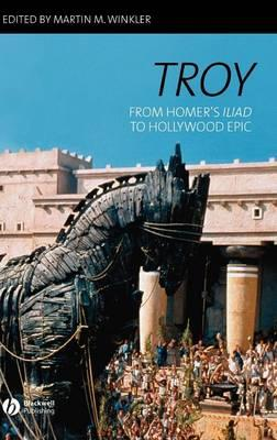"Troy: From Homer's ""Iliad"" to Hollywood Epic"