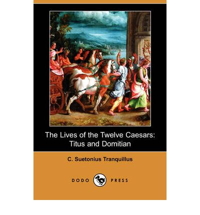 The Lives of the Twelve Caesars: Titus and Domitian (Dodo Press)