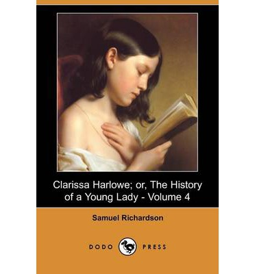 Clarissa Harlowe; Or, the History of a Young Lady - Volume 4 (Dodo Press)