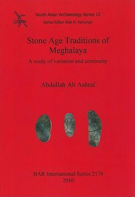 Stone Age Traditions of Meghalaya: South Asian Archaeology v. 12: A Study of Variation and Continuity