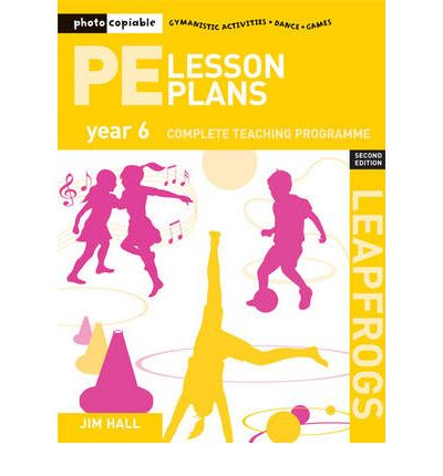 PE Lesson Plans Year 6: Photocopiable Gymnastic Activities, Dance and Games Teaching Programmes